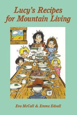 Lucy's Recipes for Mountain Living: Eva McCall, Emma Edsall