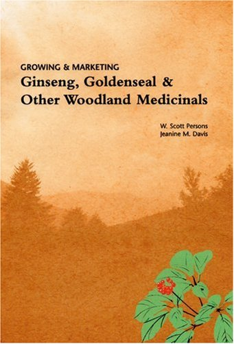 Growing & Marketing Ginseng, Goldenseal & Other: W. Scott Persons,