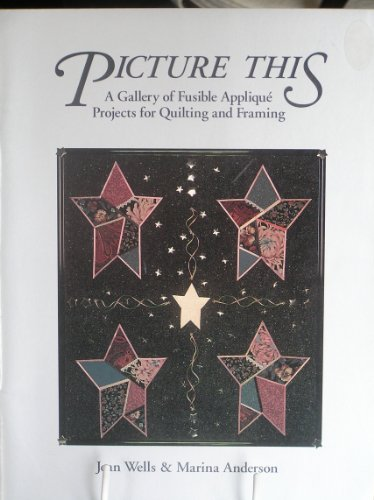 9780914881315: Picture This: Gallery of Fusible Applique Projects for Quilting and Framing