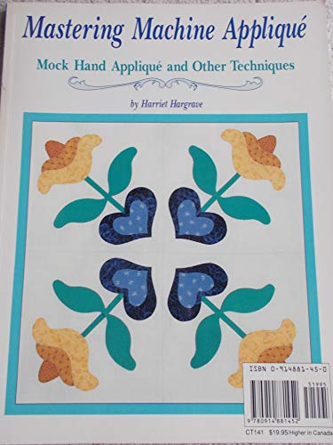 Mastering Machine Applique: The Satin Stitch/Mock Hand Applique and Other Techniques (0914881450) by Hargrave, Harriet