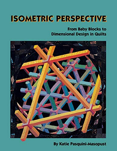 Isometric Perspective. From Baby Blocks to Dimensional: Katie Pasquini-Masopust; Katie