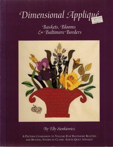 9780914881582: Dimensional Applique: Baskets, Blooms and Baltimore Borders (Baltimore Beauties & Beyond)