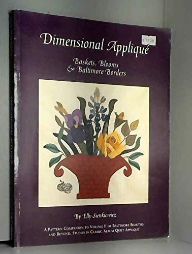 9780914881582: Dimensional Applique: Baskets, Blooms & Baltimore Borders