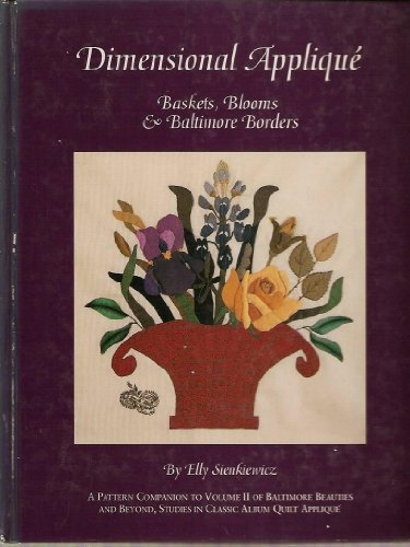 9780914881667: Dimensional Applique: Baskets, Blooms and Baltimore Borders (Baltimore Beauties & Beyond)
