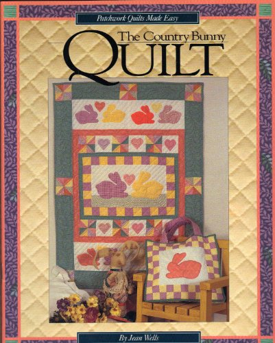 The Country Bunny Quilt (Patchwork Quilts Made: Wells, Jean