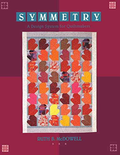 Symmetry: A Design System for Quiltmakers (9780914881780) by McDowell, Ruth B.