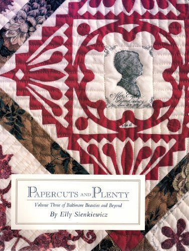 Papercuts and Plenty (Baltimore Beauties and Beyond: Studies in Classic Album Quilt Applique, Vol. 3) (0914881906) by Elly Sienkiewicz