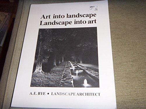 Art into Landscape, Landscape into Art: Bye, A. E