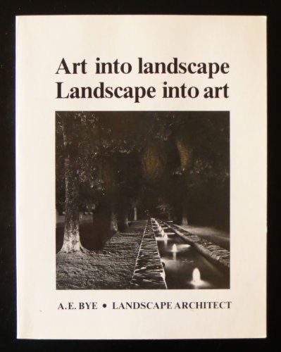 Art into Landscape, Landscape into Art, 2nd.ed.: Bye, A. E.