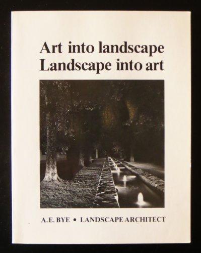 Art into Landscape, Landscape into Art, 2nd.ed.: Bye, A. E.
