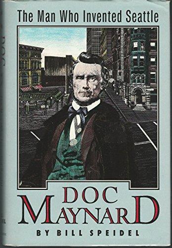Doc Maynard: The Man Who Invented Seattle: Speidel, William C.