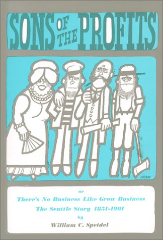 9780914890065: Sons of the Profits: There's No Business Like Grow Business. The Seattle Story, 1851-1901