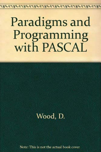 Paradigms and Programming with PASCAL: Wood, D.