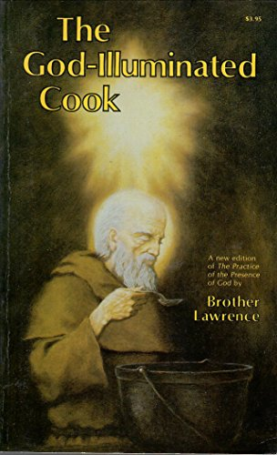 God-Illuminated Cook: The Practice of the Presence of God: Lawrence, of the Resurrection, Brother