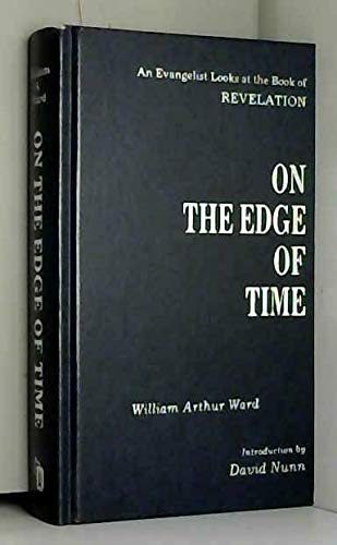 On the Edge of Time: An Evangelist Looks at the Book of Revelation: Ward, William A.