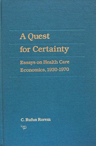 A Quest for Certainty: Essays in Health Care Economics 1930-1970: Rorem, Clarence Rufus