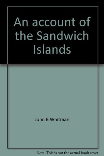 An account of the Sandwich Islands: The Hawaiian Journal of John B. Whitman, 1813-1815: Whitman, ...
