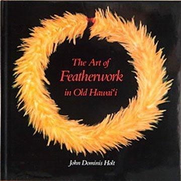 9780914916680: The Art of Featherwork in Old Hawai'i