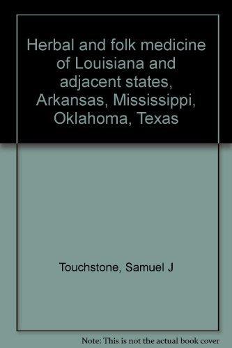 Herbal and folk medicine of Louisiana and adjacent states, Arkansas, Mississippi, Oklahoma, Texas: ...