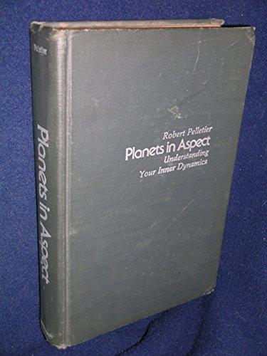 Planets in Aspect Understanding Your Inner Dynamics: Pelletier, Robert