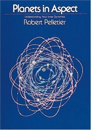 Planets in Aspect: Understanding Your Inner Dynamics (The Planet Series): Pelletier, Robert