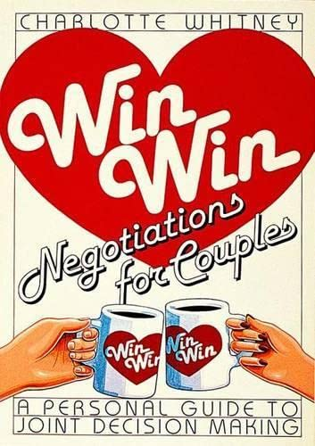 Win-Win Negotiations for Couples: A Personal Guide to Joint Decision Making: Charlotte Whitney