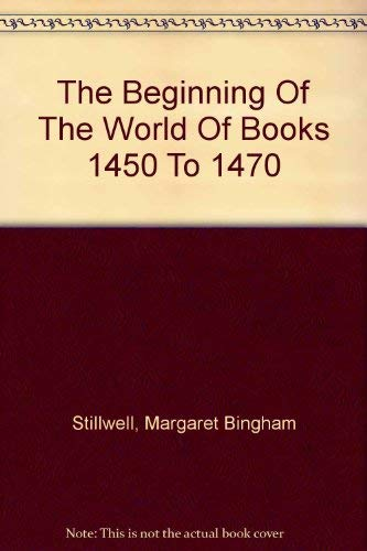 The beginning of the world of books, 1450 to 1470 : a chronological survey of the texts chosen for ...