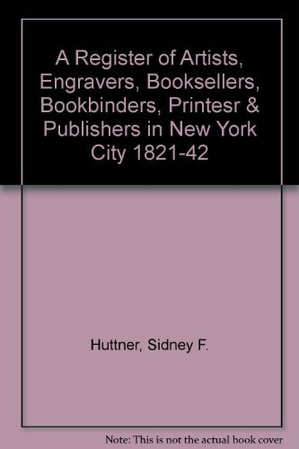 A Register of Artists, Engravers, Booksellers, Bookbinders, Printers & Publishers in New York Cit...