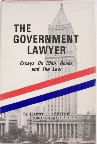 The government lawyer: Essays on men, books,: Shriver, Harry Clair