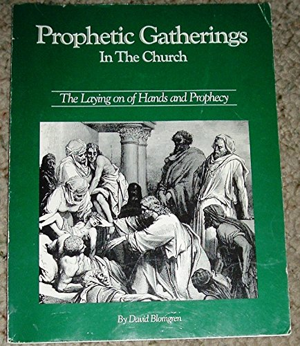 Prophetic Gatherings in the Church: the Laying: Blomgren, David