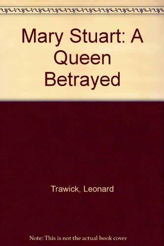 Mary Stuart: A Queen Betrayed: Leonard Trawick
