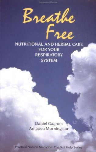 Breathe Free: Nutritional and Herbal Care for Your Respiratory System: Gagnon, Daniel; Morningstar,...