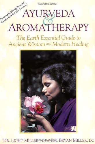 9780914955207: Ayurveda & Aromatherapy: The Earth Essential Guide to Ancient Wisdom and Modern Healing