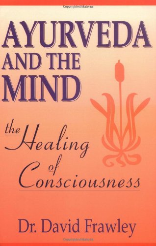 9780914955368: Ayurveda and the Mind: The Healing of Consciousness