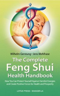 9780914955603: The Complete Feng Shui Health Handbook: How You Can Protect Yourself Against Harmful Energies and Create Positive Forces for Health and Prosperity (Shangri-la Series)