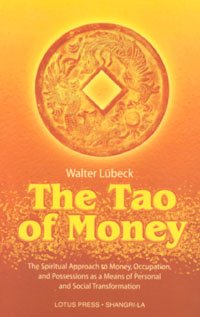 9780914955627: The Tao of Money: The Spiritual Approach to Money, Occupation and Possessions as a Means of Personal and Social Transformation