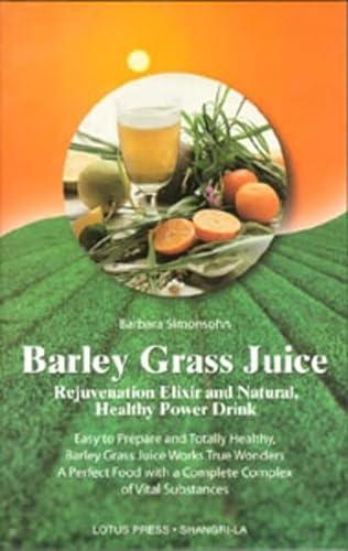 9780914955689: Barley Grass Juice: Rejuvenation Elixir and Natural, Healthy Power Drink
