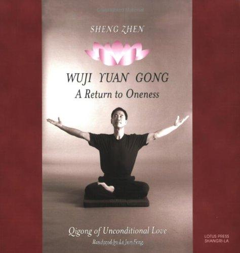 9780914955771: Sheng Zhen Wuji Yuan Gong: QI Gong of Unconditional Love a Return to Oneness