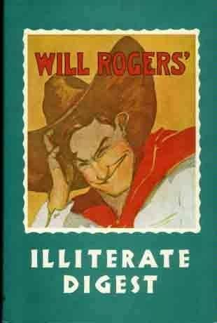 The Illiterate Digest (Writings of Will Rogers: Will Rogers