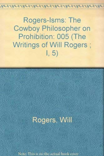 9780914956068: Rogers-Isms: The Cowboy Philosopher on Prohibition (The Writings of Will Rogers ; I, 5)