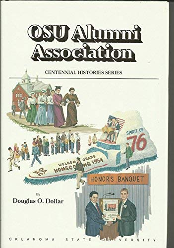 A History of the Oklahoma State University Alumni Association (Centennial Histories Series): Dollar...