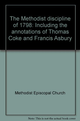 9780914960171: The Methodist discipline of 1798: Including the annotations of Thomas Coke and Francis Asbury