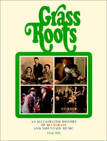 9780914960256: Grass Roots : An Illustrated History of Bluegrass and Mountain Music