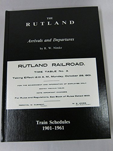The Rutland: Arrivals and Departures - Train Schedules 1901-1961: Nimke, R. W.