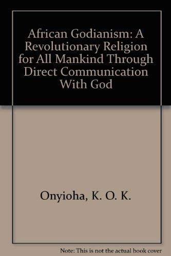 9780914970316: African Godianism: A Revolutionary Religion for All Mankind Through Direct Communication With God