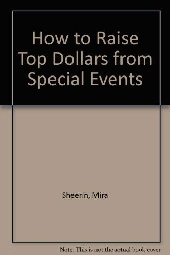 How to Raise Top Dollars from Special Events: Sheerin, Mira