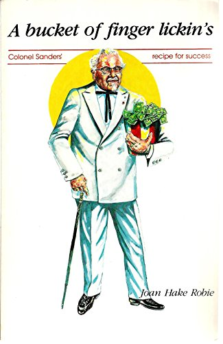 A Bucket of Finger Lickin's; Colonel Sanders' Recipe for Success