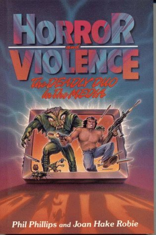 Horror and Violence : The Deadly Duo: Phillips, Phil; Robie,