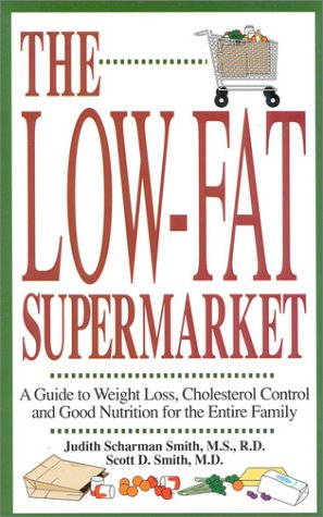 The Low-Fat Supermarket: A Guide to Weight Loss, Cholesterol Control and Good Nutrition for the ...