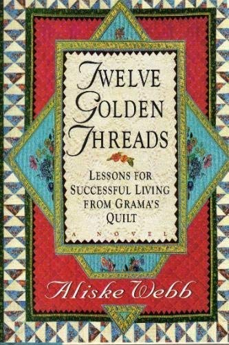 Twelve Golden Threads: Lessons for Successful Living from Grama's Quilt: Webb, Aliske
